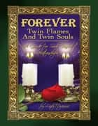 Forever: Twin Flames and Twin Souls A Guide for Soul Based Relationships ebook by Lady Dyanna