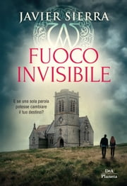 Fuoco invisibile ebook by Javier Sierra
