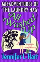 The Misadventures of the Laundry Hag: All Washed Up - The Misadventures of the Laundry Hag, #3 ebook by Jennifer L Hart