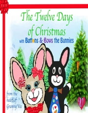 The Twelve Days of Christmas - with Buttons & Bows the Bunnies ebook by Granny Vee