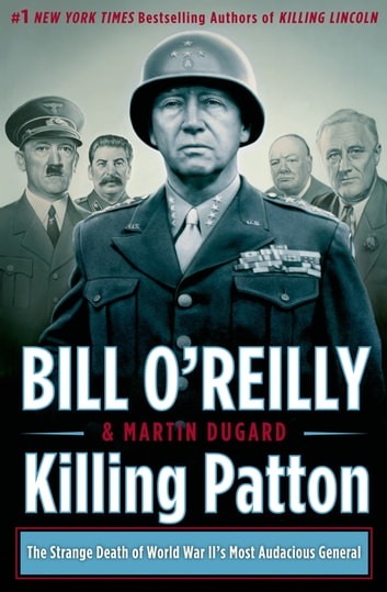 Killing Patton - The Strange Death of World War II's Most Audacious General ebook by Bill O'Reilly,Martin Dugard