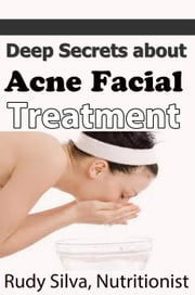 Best natural acne treatments: Acne facial ebook by Rudy Silva