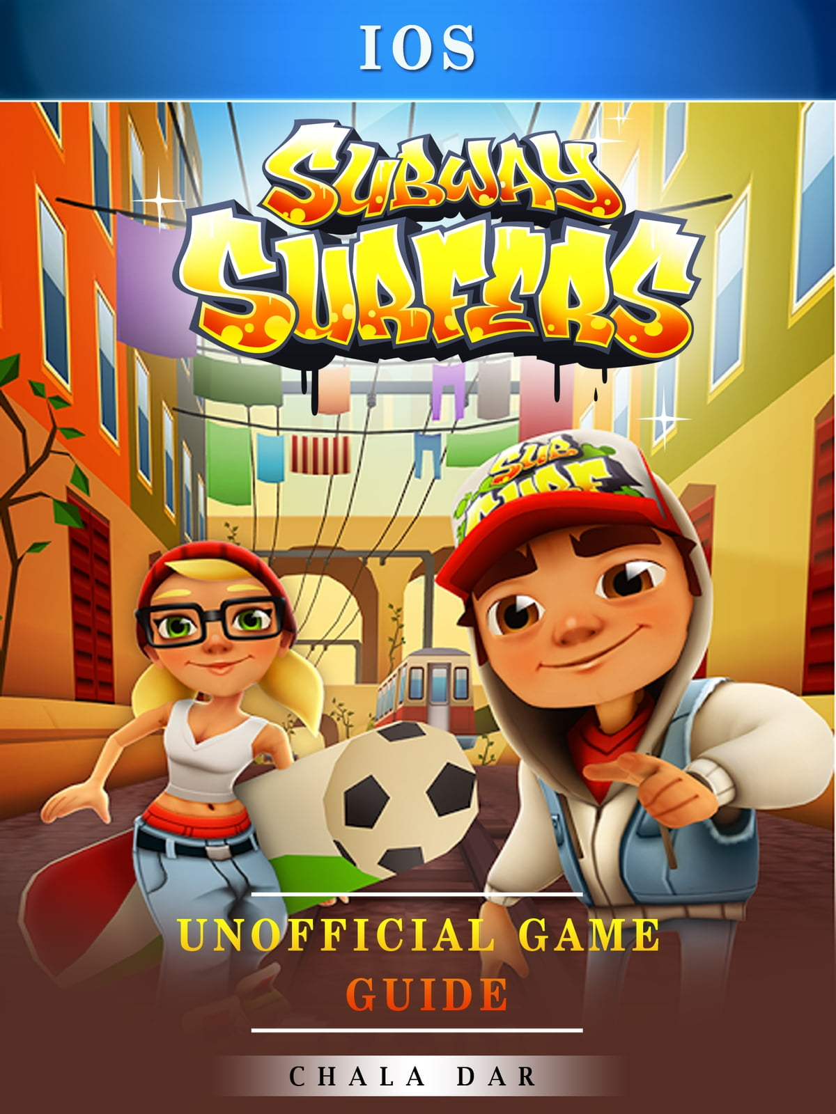 Subway Surfers Ios Unofficial Game Guide Ebook By Chala Dar