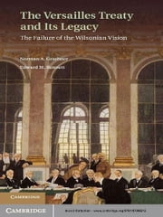 The Versailles Treaty and its Legacy - The Failure of the Wilsonian Vision ebook by Norman A.  Graebner,Edward M. Bennett