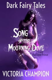 Song of the Mourning Dove: Dark Fairy Tales ebook by Victoria Champion