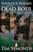 Sherlock Holmes and the Dead Boer at Scotney Castle ebook by Tim Symonds