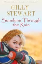 Sunshine Through The Rain ebook by Gilly Stewart