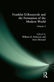 Franklin D.Roosevelt and the Formation of the Modern World ebook by William D. Pederson,Steve Howard