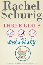 Three Girls and a Baby ebook by Rachel Schurig