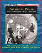 Pursuit of Power: NASA's Propulsion Systems Laboratory (PSL) No. 1 and 2 - NACA, Aircraft Engine Research, Cold War Research, Nuclear Navaho, Rockets, Missiles, RL-10 Hydrogen Engine, Supersonic ebook by Progressive Management