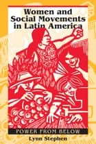 Women and Social Movements in Latin America - Power from Below ebook by Lynn Stephen