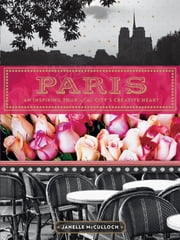 Paris - An Inspiring Tour of the City's Creative Heart ebook by Janelle McCulloch