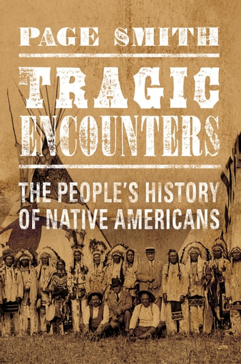 Tragic Encounters - The People's History of Native Americans ebook by Page Smith