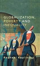 Globalization, Poverty and Inequality - Between a Rock and a Hard Place ebook by Raphael Kaplinsky