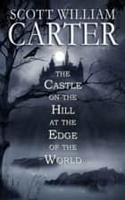 The Castle on the Hill at the Edge of the World ebook by Scott William Carter