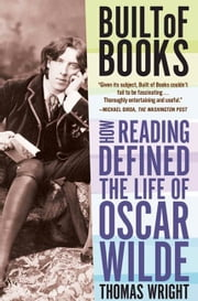 Built of Books - How Reading Defined the Life of Oscar Wilde ebook by Thomas Wright