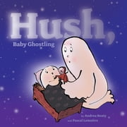 Hush, Baby Ghostling - with audio recording ebook by Andrea Beaty,Pascal Lemaitre