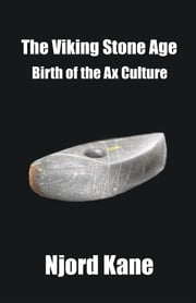 The Viking Stone Age - Birth of the Ax Culture ebook by Njord Kane
