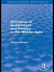 Principles of Government and Politics in the Middle Ages (Routledge Revivals) ebook by Walter Ullmann