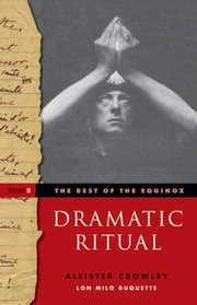 The Best of the Equinox, Dramatic Ritual - Volume II ebook by Aleister Crowley,Lon Milo DuQuette