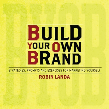 Build Your Own Brand - Strategies, Prompts and Exercises for Marketing Yourself eBook by Robin Landa