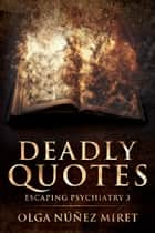 Deadly Quotes. Escaping Psychiatry 3 - Escaping Psychiatry, #3 ebook by Olga Núñez Miret