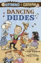 Raymond and Graham: Dancing Dudes ebook by Mike Knudson, Stacy Curtis