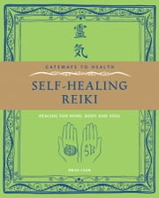 Self-Healing Reiki - Healing for Mind, Body and Soul ebook by Brian Cook