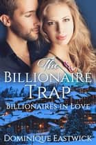 The Billionaire Trap ebook by Dominique Eastwick