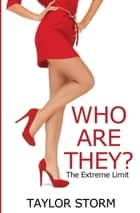 Who Are They: The Extreme Limit ebook by Taylor Storm