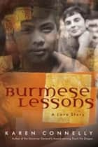 Burmese Lessons - A Love Story ebook by Karen Connelly