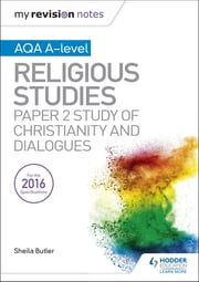 My Revision Notes AQA A-level Religious Studies: Paper 2 Study of Christianity and Dialogues ebook by Sheila Butler