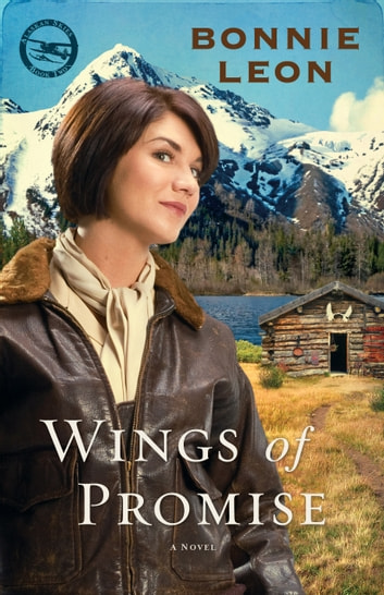 Wings of Promise (Alaskan Skies Book #2) - A Novel ebook by Bonnie Leon