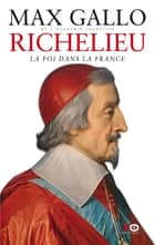 Richelieu : La foi dans la France ebook by Max Gallo
