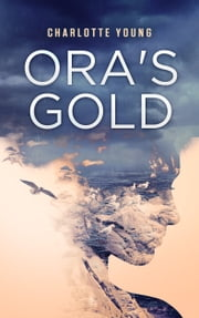Ora's Gold // Dystopian, Coming-of-age ebook by Charlotte Young