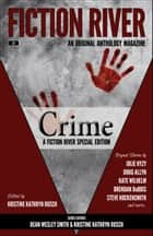 Fiction River Special Edition: Crime - An Original Anthology Magazine ebook by Fiction River, Kristine Kathryn Rusch, Dean Wesley Smith,...