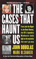 The Cases That Haunt Us ebook by John Douglas, Mark Olshaker