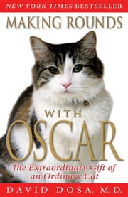 Making Rounds with Oscar - The Extraordinary Gift of an Ordinary Cat ebook by David Dosa