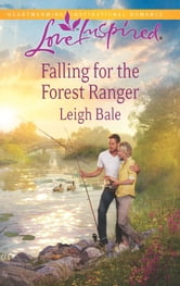 Falling for the Forest Ranger ebook by Leigh Bale