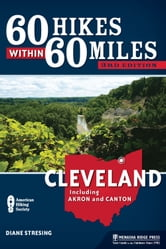 60 Hikes Within 60 Miles: Cleveland - Including Akron and Canton ebook by Diane Stresing