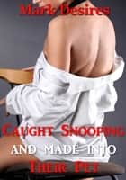Caught Snooping and Made Into Their Pet (A Futnari-on-Female-on-Male Threesome) ebook by Mark Desires