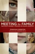 Meeting the Family - One Man's Journey Through His Human Ancestry ebook by Donovan Webster, Spencer Wells