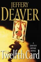 The Twelfth Card ebook by Jeffery Deaver