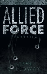 Allied Force - Chronicles ebook by Steve Calloway