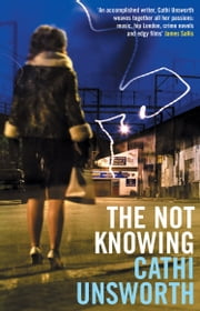 The Not Knowing ebook by Cathi Unsworth