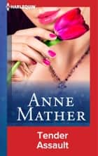 Tender Assault ebook by Anne Mather
