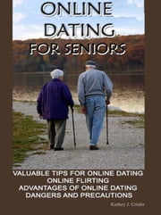 Online Dating For Seniors ebook by Kathey J.Crisler