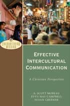 Effective Intercultural Communication (Encountering Mission) - A Christian Perspective 電子書 by A. Scott Moreau, Evvy Hay Campbell, Susan Greener,...