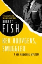 Kek Huuygens, Smuggler ebook by Robert L. Fish