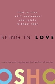 Being in Love - How to Love with Awareness and Relate Without Fear ebook by Osho
